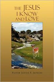 The Jesus I Know And Love - Pastor Janice F. Jenkins