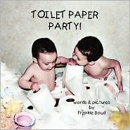 Toilet Paper Party! - Frankie Boud