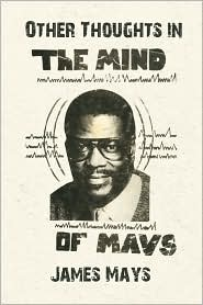 Other Thoughts in the Mind of Mays - James Mays