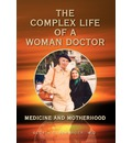 The Complex Life of a Woman Doctor - Gloria O M D Schrager