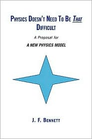 Physics Doesn'T Need To Be That Difficult - J.F. Bennett