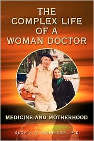 The Complex Life Of A Woman Doctor - Gloria O. M.D. Schrager