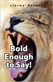 Bold Enough To Say! - Llarme' Palmer