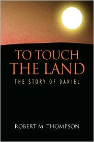 To Touch The Land - Robert M. Thompson