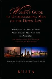 Women's Guide To Understanding Men On The Down Low - Busta