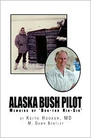 Alaska Bush Pilot - Dr. Keith Hooker And M. Dawn Bentley