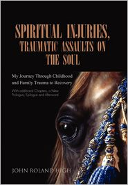 Spiritual Injuries, Traumatic Assaults On The Soul - John Roland High
