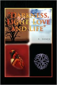 Darkness, Light, Love And Life - S. Jones