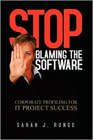 Stop Blaming The Software: Corporate Profiling for IT Project Success - Sarah J. Runge