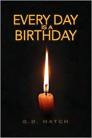 Every Day Is A Birthday - G.D. Hatch