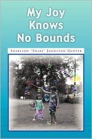 My Joy Knows No Bounds - Sharylon Shari Johnston Gunter