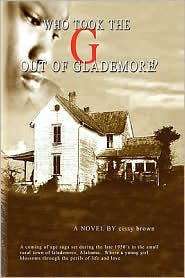 Who Took The ''G'' Out Of Glademore? - Cissy Brown