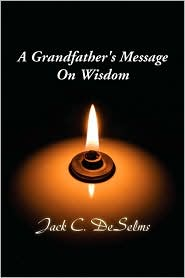 A Grandfather's Message On Wisdom - Jack C. Deselms