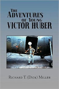 The Adventures Of Young Victor Huber - Richard T. (Dick) Miller