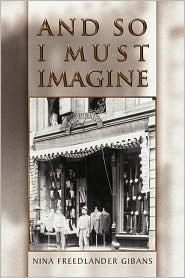 And So I Must Imagine - Nina Freedlander Gibans