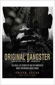 Original Gangster: The Real Life Story of One of America's Most Notorious Drug Lords - Frank Lucas