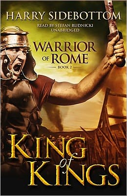 King of Kings (Warrior of Rome Series #2) - Harry Sidebottom, Read by Stefan Rudnicki