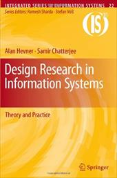 Design Research in Information Systems: Theory and Practice - Hevner, Alan / Chatterjee, Samir / Gray, Paul