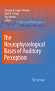The Neurophysiological Bases of Auditory Perception - Enrique Lopez-Poveda; Alan R. Palmer; Ray Meddis
