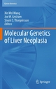Molecular Genetics of Liver Neoplasia - Xin Wei Wang; Joe W. Grisham; Snorri S. Thorgeirsson
