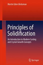 Principles of Solidification: An Introduction to Modern Casting and Crystal Growth Concepts - Glicksman, Martin Eden