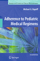 Adherence to Pediatric Medical Regimens - Michael A. Rapoff