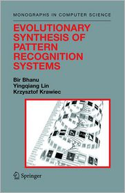 Evolutionary Synthesis of Pattern Recognition Systems - Bir Bhanu, Yingqiang Lin, Krzysztof Krawiec