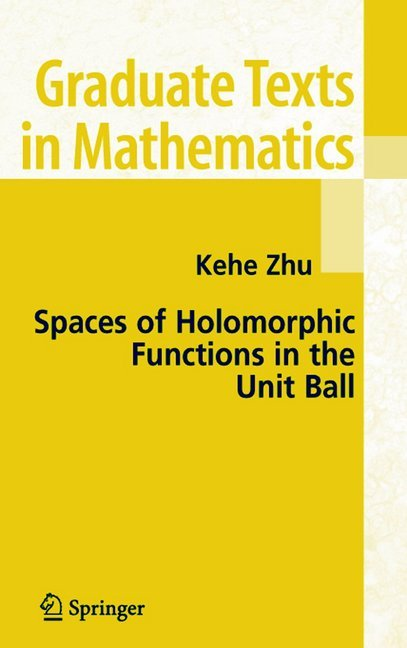 Spaces of Holomorphic Functions in the Unit Ball als Buch von Kehe Zhu - Springer New York