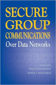 Secure Group Communications Over Data Networks - Xukai Zou, Spyros S. Magliveras, Byrav Ramamurthy