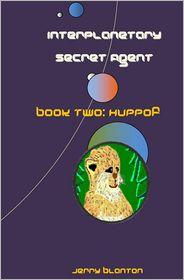 Interplanetary Secret Agent: Book Two: Huppof - Jerry C. Blanton