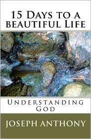 15 Days to a beautiful Life Understanding God - Anthony Joseph