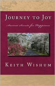 Journey to Joy: Learning Ancient Secrets for Happiness - Keith Wishum