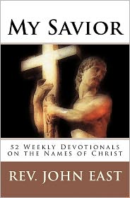 My Savior: 52 Weekly Devotionals on the Names of Christ