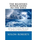 The Believer's Power Guide to the Bible - Solon Roberts