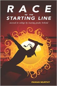 Race to the Starting Line: Succeed in College by Leaving Grades Behind - Pawan Murthy