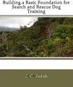 Building a Basic Foundation for Search and Rescue Dog Training - J C Judah