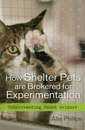 How Shelter Pets are Brokered for Experimentation - Allie Phillips
