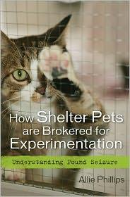 How Shelter Pets are Brokered for Experimentation: Understanding Pound Seizure - Allie Phillips