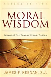 Moral Wisdom: Lessons and Texts from the Catholic Tradition - Keenan, James F.