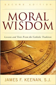 Moral Wisdom: Lessons and Texts from the Catholic Tradition - James F., S.J. Keenan S.J.