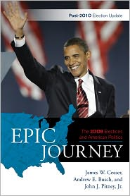 Epic Journey: The 2008 Elections and American Politics: Post 2010 Election Update - James W. Ceaser