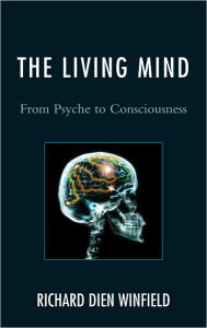 The Living Mind: From Psyche to Consciousness - Richard Dien Winfield