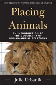 Placing Animals: An Introduction to the Geography of Human-Animal Relations - Julie Urbanik