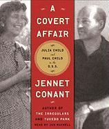 A Covert Affair: Julia Child and Paul Child in the O.S.S.