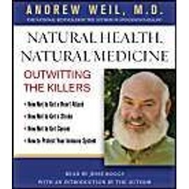 Natural Health, Natural Medicine: Outwitting the Killers - Andrew Weil