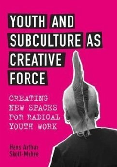 Youth and Subculture as Creative Force: Creating New Spaces for Radical Youth Work - Skott-Myhre, Hans
