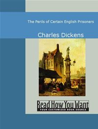 The Perils Of Certain English Prisoners - Charles Dickens