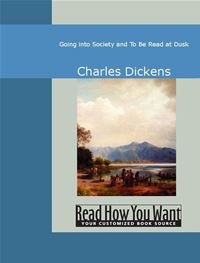 Going Into Society And To Be Read At Dusk - Charles Dickens