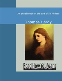 An Indiscretion In The Life Of An Heiress - Hardy,Thomas