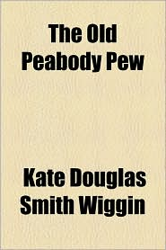 The Old Peabody Pew - Kate Douglas Smith Wiggin